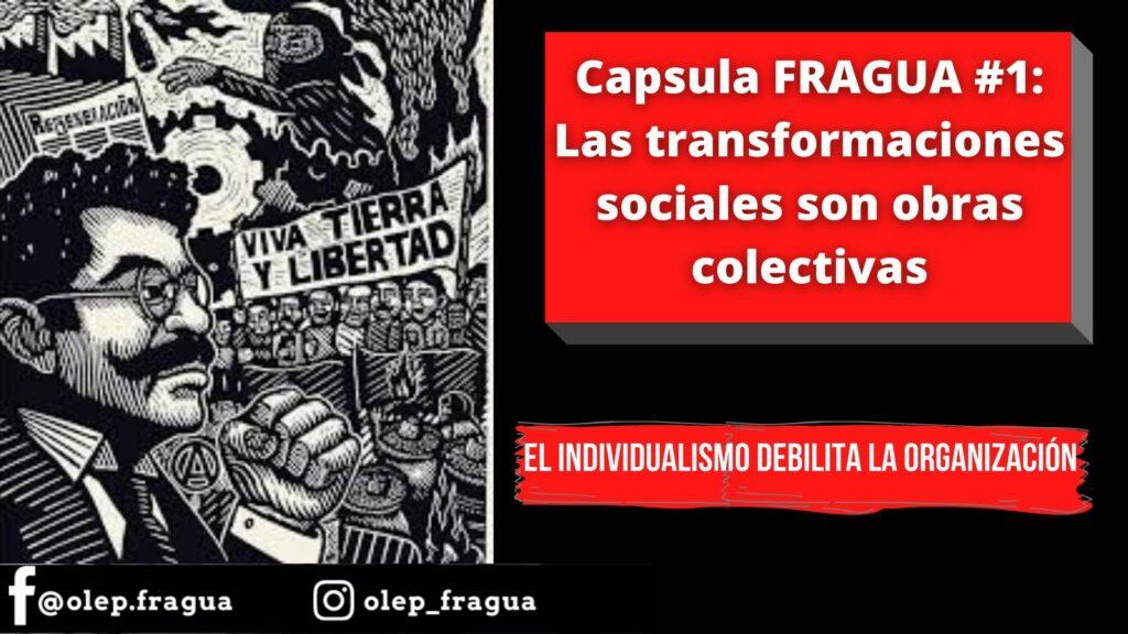 Capsula FRAGUA #1 Las transformaciones sociales son obras colectivas